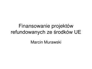 Finansowanie projektów refundowanych ze środków UE