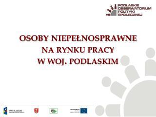 osoby niepełnosprawne  na rynku pracy  w woj. podlaskim
