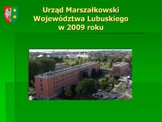 Urząd Marszałkowski  Województwa Lubuskiego w 2009 roku
