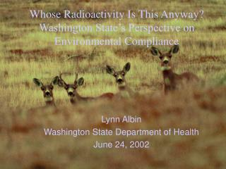 Whose Radioactivity Is This Anyway?  Washington State's Perspective on Environmental Compliance