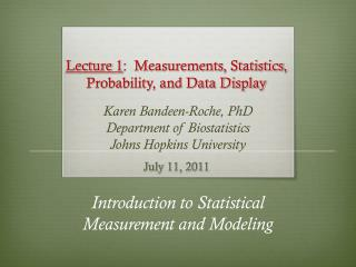 Lecture 1 :  Measurements, Statistics,  Probability, and Data Display