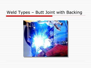 Weld Types � Butt Joint with Backing