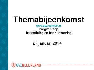 Themabijeenkomst  ggz-connect.nl zorgverkoop bekostiging en bedrijfsvoering
