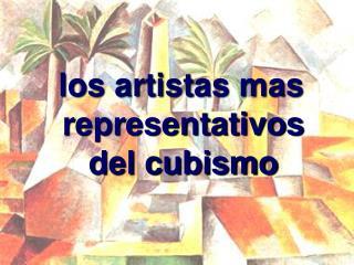 los artistas mas representativos del cubismo