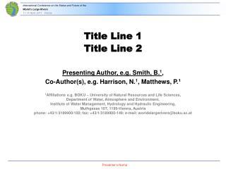 Presenting Author, e.g. Smith, B. 1 ,  Co-Author(s), e.g. Harrison, N. 1 , Matthews, P. 1