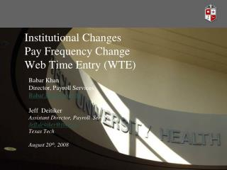 Institutional Changes Pay Frequency Change Web Time Entry (WTE)