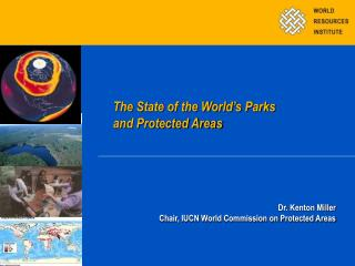 Dr. Kenton Miller  Chair, IUCN World Commission on Protected Areas