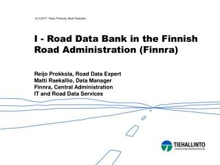 I - Road Data Bank in the Finnish Road Administration Finnra