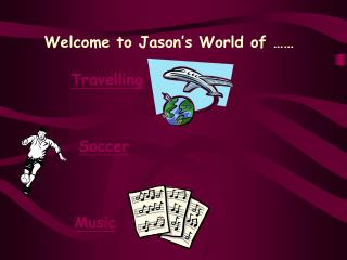 Welcome to Jason's World of ……