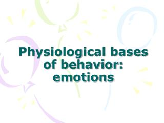 Physiological bases of behavior: emotions