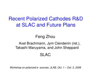 Recent Polarized Cathodes R&D    at SLAC and Future Plans