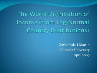 The World Distribution of Income (from Log-Normal Country Distributions)