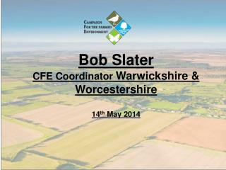 Bob Slater  CFE Coordinator  Warwickshire & Worcestershire 14 th  May 2014
