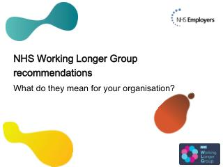 NHS Working Longer Group recommendations  What do they mean for your organisation?