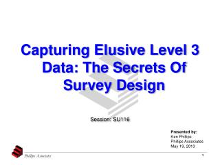 Capturing Elusive Level 3 Data: The Secrets Of Survey Design Session: SU116