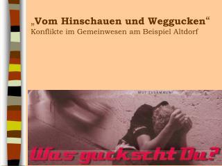 """"""" Vom Hinschauen und Weggucken """" Konflikte im Gemeinwesen am Beispiel Altdorf"""
