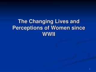 The Changing Lives and Perceptions of Women since WWII