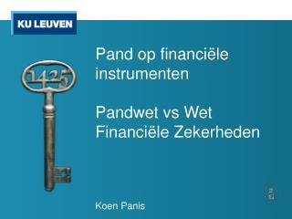 Pand op financiële instrumenten Pandwet vs  Wet Financiële Zekerheden Koen Panis