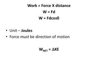 Work = Force X distance W = Fd W = Fdcos q Unit –  Joules Force  must  be direction of motion