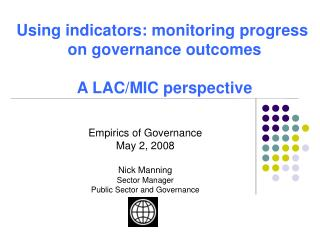 Empirics of Governance May 2, 2008 Nick Manning Sector Manager Public Sector and Governance