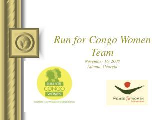 Run for Congo Women Team November 16, 2008 Atlanta, Georgia