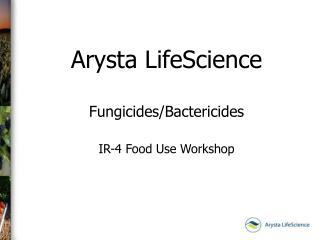 Arysta LifeScience Fungicides/Bactericides IR-4 Food Use Workshop