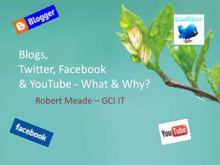 Blogs, Twitter, Facebook  & YouTube - What & Why?