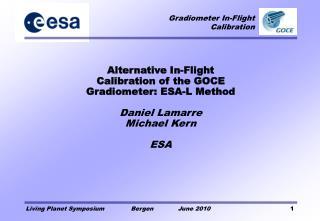 Alternative In-Flight Calibration of the GOCE Gradiometer: ESA-L Method Daniel Lamarre