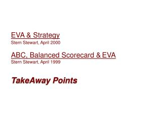 EVA  Strategy  Stern Stewart, April 2000  ABC, Balanced Scorecard  EVA Stern Stewart, April 1999    TakeAway Points