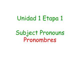Unidad 1 Etapa 1 Subject Pronouns   Pronombres