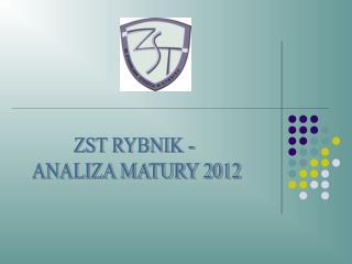 ZST RYBNIK -  ANALIZA MATURY 2012