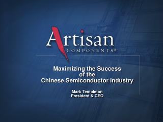 Maximizing the Success of the Chinese Semiconductor Industry Mark Templeton President & CEO