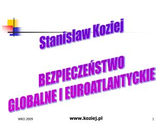 Stanisław Koziej BEZPIECZEŃSTWO GLOBALNE I EUROATLANTYCKIE