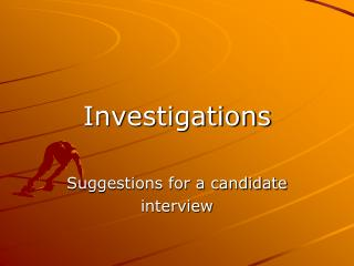 Investigations Suggestions for a candidate interview