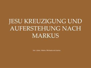 JESU KREUZIGUNG UND AUFERSTEHUNG NACH MARKUS