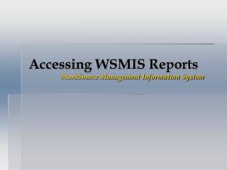 Accessing WSMIS Reports WorkSource Management Information System