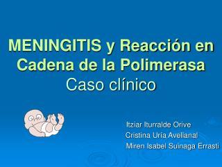 MENINGITIS y Reacción en Cadena de la Polimerasa Caso clínico