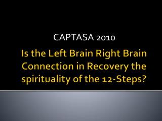 Is the Left Brain Right Brain Connection in Recovery the spirituality of the 12-Steps?