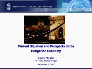 Current Situation and Prospects of the Hungarian Economy Deputy Minister  D r. Ábel Garamhegyi