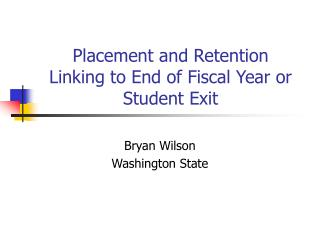 Placement and Retention Linking to End of Fiscal Year or Student Exit