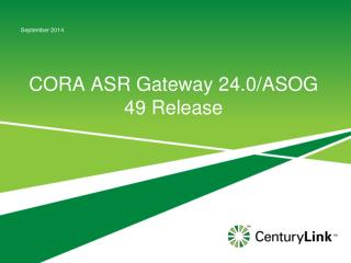 CORA ASR Gateway 24.0/ASOG 49 Release
