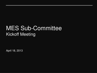 MES Sub-Committee Kickoff Meeting