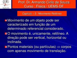 Prof. Dr. Armando Cirilo de Souza  Curso : Física / UEMS-DF