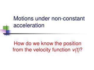Motions under non-constant acceleration