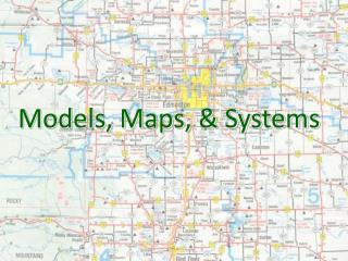 Models, Maps, & Systems