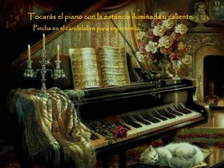 Tocarás el piano con la estancia iluminada y caliente.