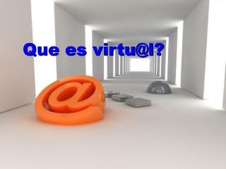 Que es virtu@l?