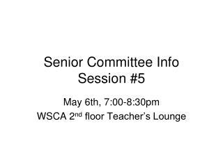 Senior Committee Info Session #5