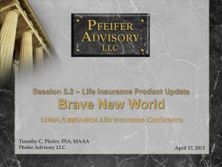 Session 5.2 – Life Insurance Product Update Brave New World