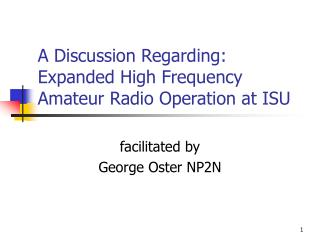 A Discussion Regarding: Expanded High Frequency Amateur Radio Operation at ISU